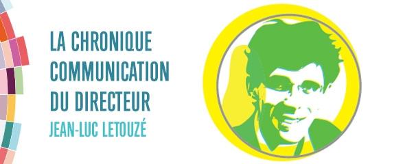 Les chroniques communication de Jean-Luc Letouzé directeur de l'IICP